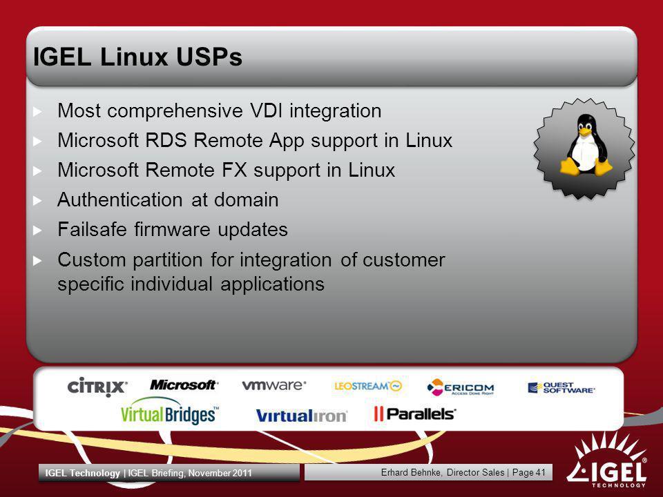 Erhard Behnke, Director Sales   Page 41 IGEL Technology   IGEL Briefing, November 2011 IGEL Linux USPs Most comprehensive VDI integration Microsoft RD