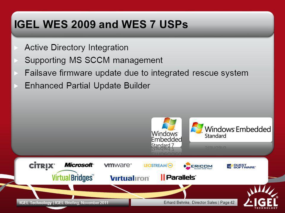 Erhard Behnke, Director Sales | Page 42 IGEL Technology | IGEL Briefing, November 2011 IGEL WES 2009 and WES 7 USPs Active Directory Integration Suppo