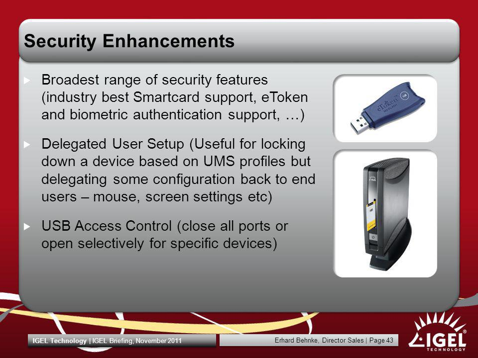 Erhard Behnke, Director Sales   Page 43 IGEL Technology   IGEL Briefing, November 2011 Security Enhancements Broadest range of security features (indu