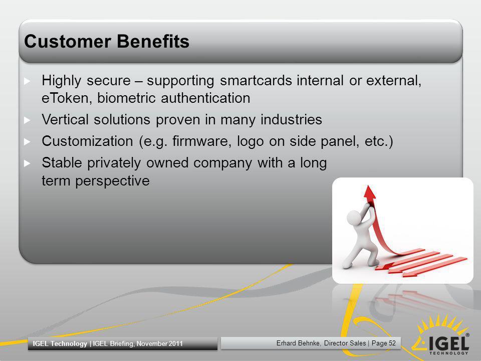 Erhard Behnke, Director Sales | Page 52 IGEL Technology | IGEL Briefing, November 2011 Customer Benefits Highly secure – supporting smartcards interna