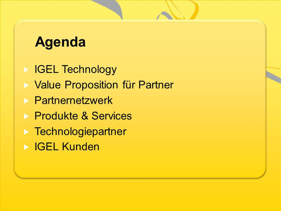 Agenda IGEL Technology Value Proposition für Partner Partnernetzwerk Produkte & Services Technologiepartner IGEL Kunden