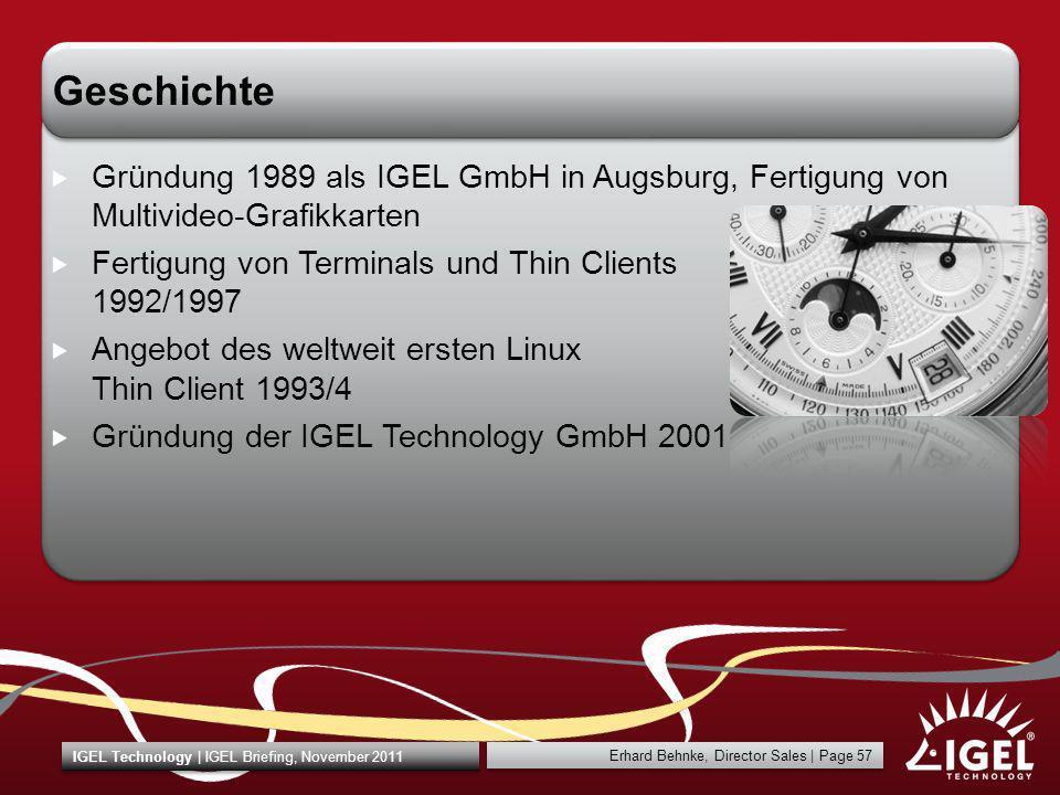 Erhard Behnke, Director Sales   Page 57 IGEL Technology   IGEL Briefing, November 2011 Geschichte Gründung 1989 als IGEL GmbH in Augsburg, Fertigung v