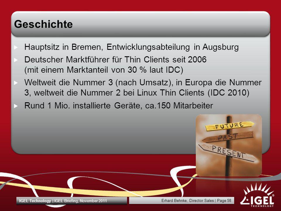 Erhard Behnke, Director Sales   Page 58 IGEL Technology   IGEL Briefing, November 2011 Geschichte Hauptsitz in Bremen, Entwicklungsabteilung in Augsbu
