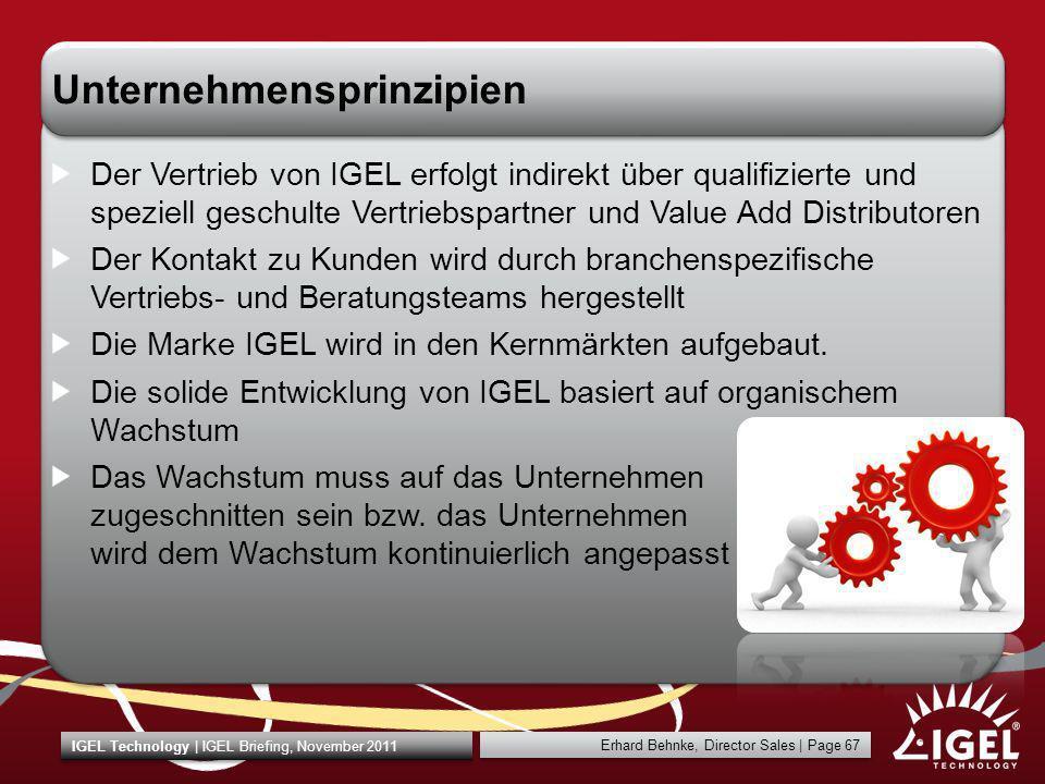 Erhard Behnke, Director Sales | Page 67 IGEL Technology | IGEL Briefing, November 2011 Unternehmensprinzipien Der Vertrieb von IGEL erfolgt indirekt ü
