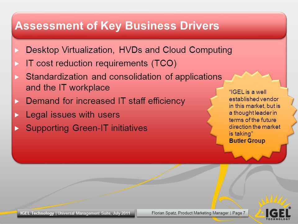 Erhard Behnke, Director Sales | Page 18 IGEL Technology | IGEL Briefing, November 2011 Go-To-Market Strategy - Indirect Sales Model IGEL Technology Distributor (Partner) Reseller (Partner) End user Key Account Manager for industry segments (Government, Education, Healthcare, Finance & Insurance, Retail, Transport & Logistics, Utilities) 100% indirect = 100% Channel Business Partner Account Manager for all countries