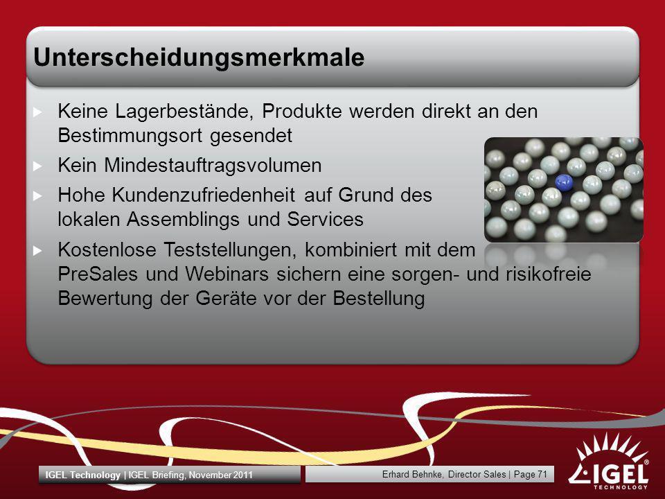 Erhard Behnke, Director Sales   Page 71 IGEL Technology   IGEL Briefing, November 2011 Unterscheidungsmerkmale Keine Lagerbestände, Produkte werden di