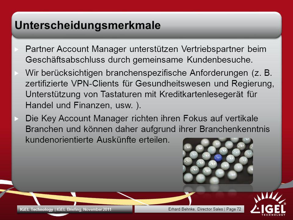 Erhard Behnke, Director Sales | Page 72 IGEL Technology | IGEL Briefing, November 2011 Unterscheidungsmerkmale Partner Account Manager unterstützen Ve