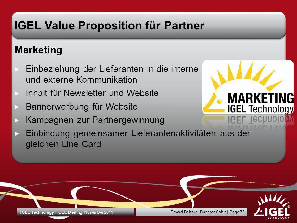 Erhard Behnke, Director Sales | Page 73 IGEL Technology | IGEL Briefing, November 2011 IGEL Value Proposition für Partner Marketing Einbeziehung der L