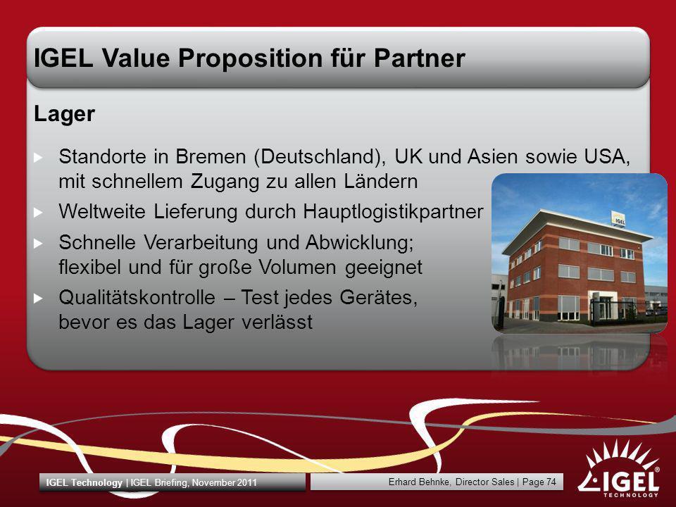 Erhard Behnke, Director Sales   Page 74 IGEL Technology   IGEL Briefing, November 2011 IGEL Value Proposition für Partner Lager Standorte in Bremen (D