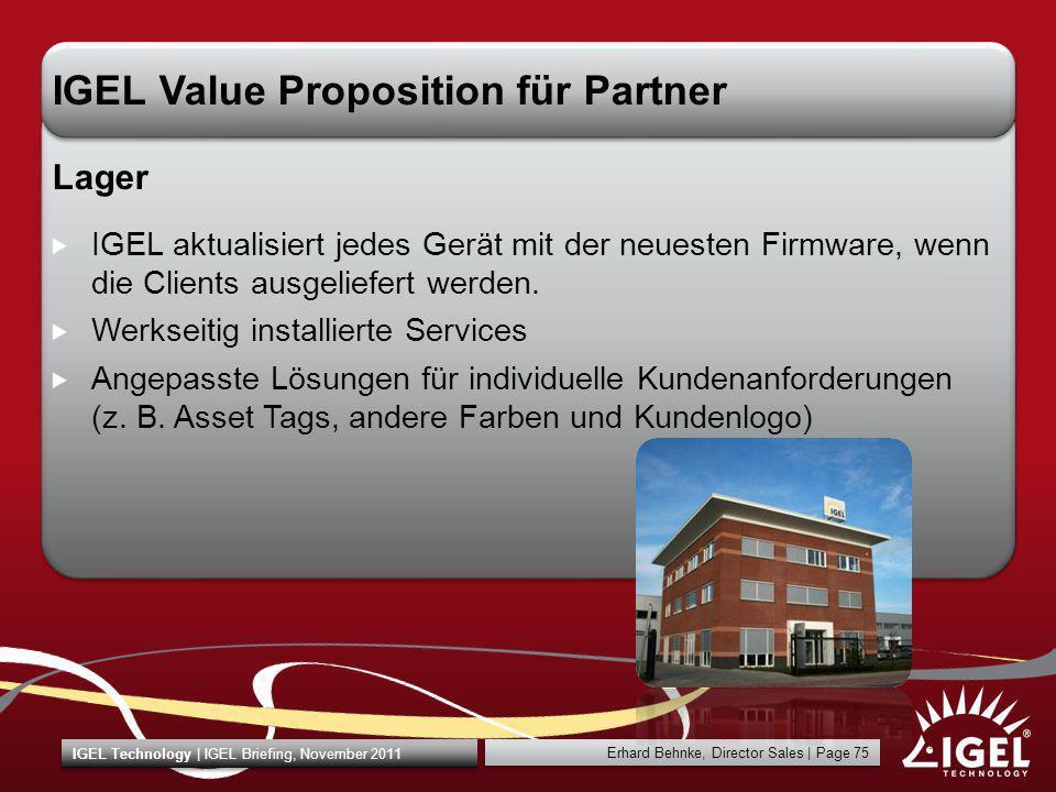 Erhard Behnke, Director Sales | Page 75 IGEL Technology | IGEL Briefing, November 2011 IGEL Value Proposition für Partner Lager IGEL aktualisiert jede
