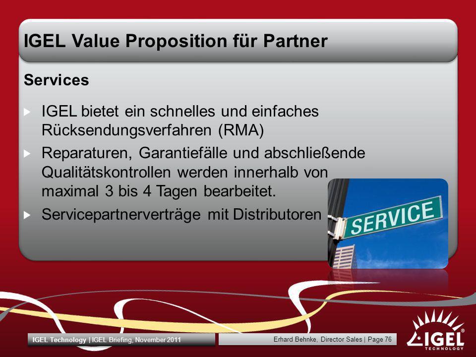 Erhard Behnke, Director Sales | Page 76 IGEL Technology | IGEL Briefing, November 2011 IGEL Value Proposition für Partner Services IGEL bietet ein sch