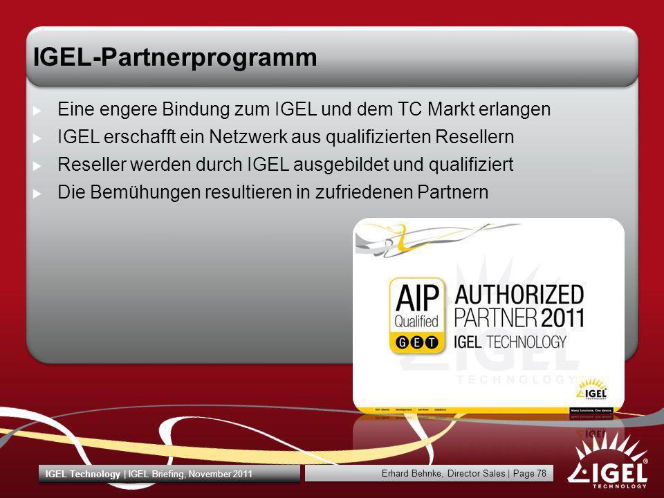 Erhard Behnke, Director Sales | Page 78 IGEL Technology | IGEL Briefing, November 2011 IGEL-Partnerprogramm Eine engere Bindung zum IGEL und dem TC Ma