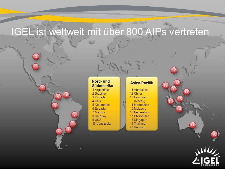 IGEL ist weltweit mit über 800 AIPs vertreten Asien/Pazifik 11 Australien 12 China 13 Hongkong (Macau) 14 Indonesien 15 Malaysia 16 Neuseeland 17 Phil