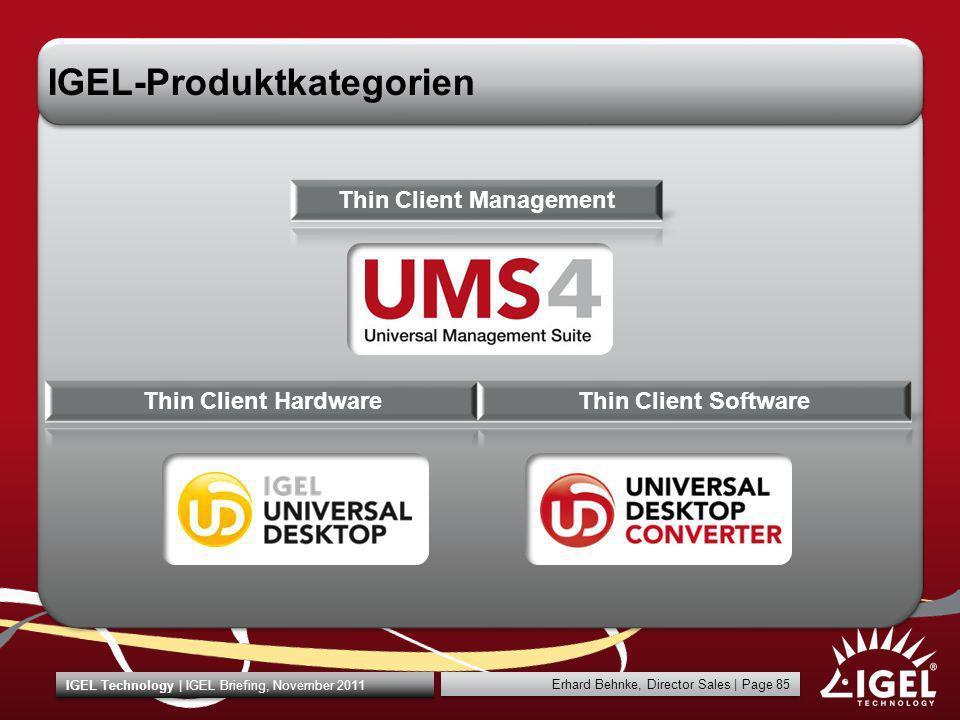Erhard Behnke, Director Sales | Page 85 IGEL Technology | IGEL Briefing, November 2011 IGEL-Produktkategorien