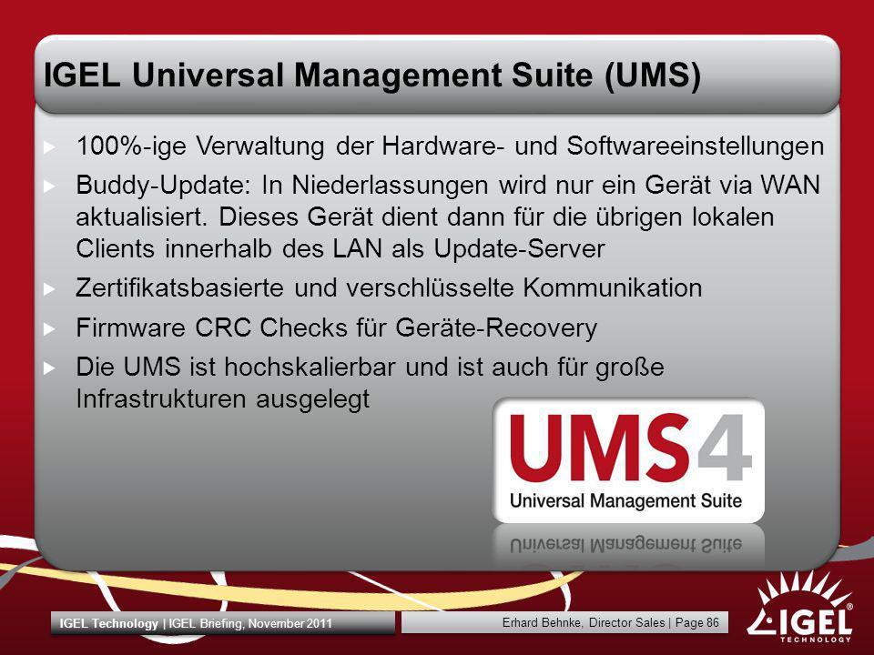 Erhard Behnke, Director Sales | Page 86 IGEL Technology | IGEL Briefing, November 2011 IGEL Universal Management Suite (UMS) 100%-ige Verwaltung der H