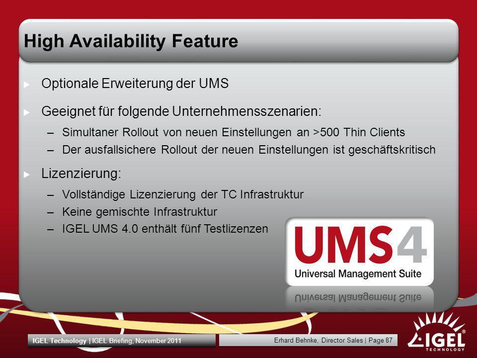 Erhard Behnke, Director Sales | Page 87 IGEL Technology | IGEL Briefing, November 2011 High Availability Feature Optionale Erweiterung der UMS Geeigne