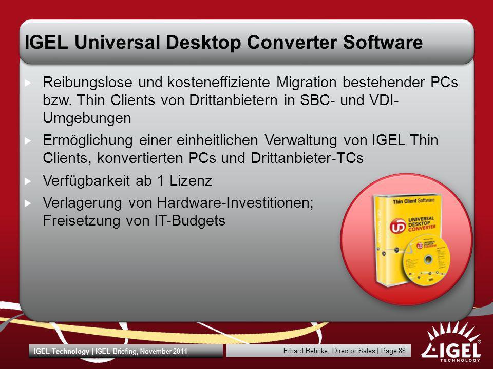Erhard Behnke, Director Sales | Page 88 IGEL Technology | IGEL Briefing, November 2011 IGEL Universal Desktop Converter Software Reibungslose und kost