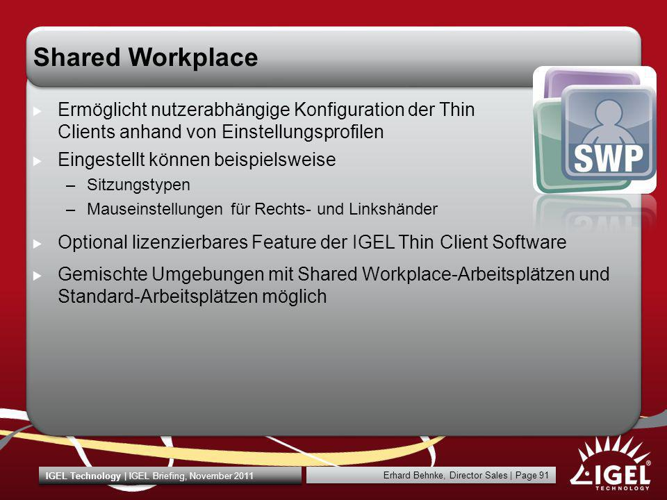 Erhard Behnke, Director Sales | Page 91 IGEL Technology | IGEL Briefing, November 2011 Shared Workplace Ermöglicht nutzerabhängige Konfiguration der T