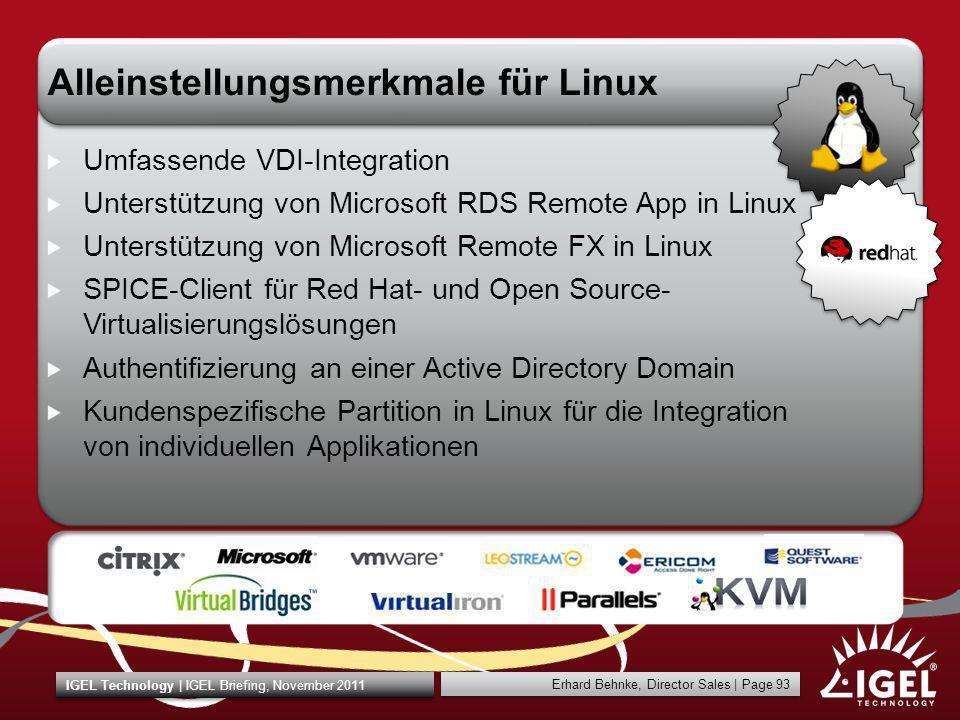 Erhard Behnke, Director Sales | Page 93 IGEL Technology | IGEL Briefing, November 2011 Alleinstellungsmerkmale für Linux Umfassende VDI-Integration Un