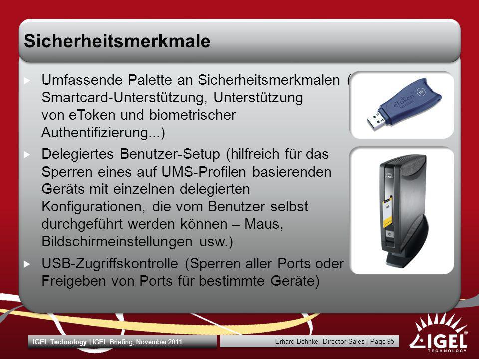 Erhard Behnke, Director Sales | Page 95 IGEL Technology | IGEL Briefing, November 2011 Sicherheitsmerkmale Umfassende Palette an Sicherheitsmerkmalen