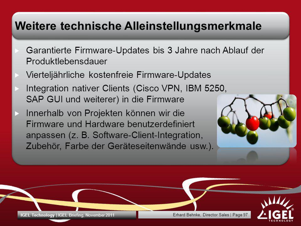 Erhard Behnke, Director Sales | Page 97 IGEL Technology | IGEL Briefing, November 2011 Weitere technische Alleinstellungsmerkmale Garantierte Firmware
