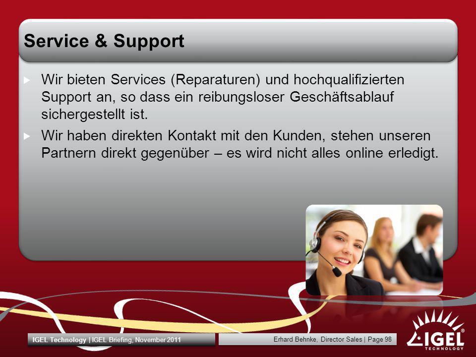 Erhard Behnke, Director Sales | Page 98 IGEL Technology | IGEL Briefing, November 2011 Service & Support Wir bieten Services (Reparaturen) und hochqua