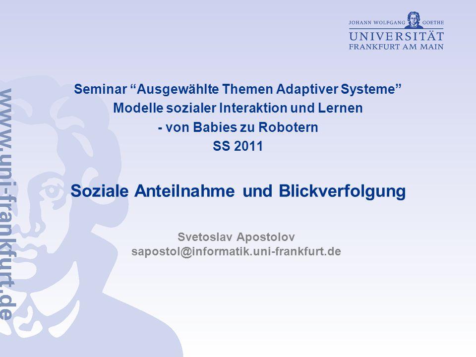 Seminar Ausgewählte Themen Adaptiver Systeme Modelle sozialer Interaktion und Lernen - von Babies zu Robotern SS 2011 Soziale Anteilnahme und Blickver