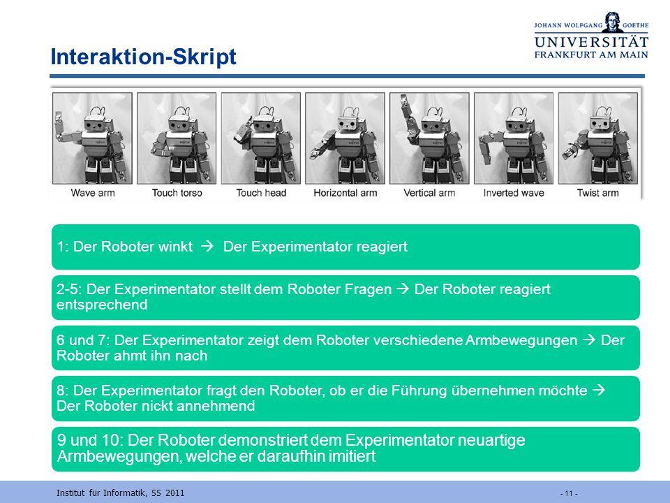 Interaktion-Skript Institut für Informatik, SS 2011 - 11 - 1: Der Roboter winkt Der Experimentator reagiert 2-5: Der Experimentator stellt dem Roboter