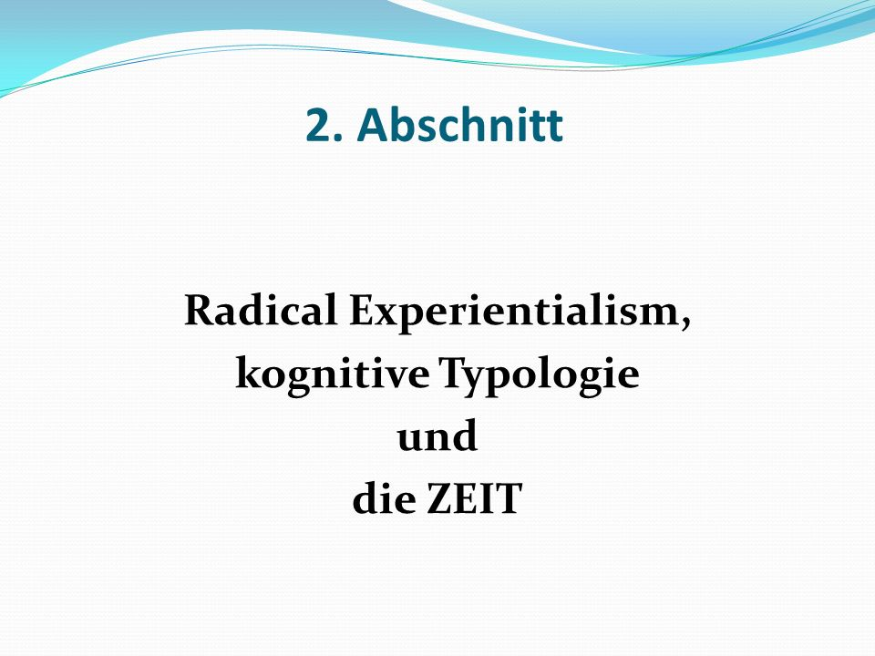 2. Abschnitt Radical Experientialism, kognitive Typologie und die ZEIT