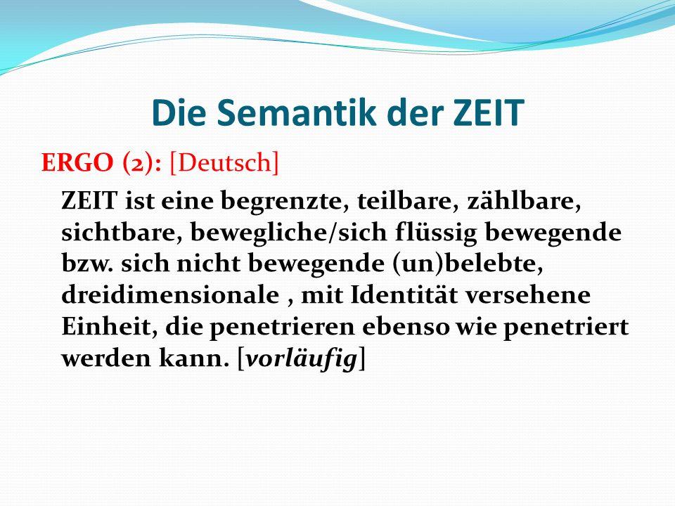 Die Semantik der ZEIT ERGO (2): [Deutsch] ZEIT ist eine begrenzte, teilbare, zählbare, sichtbare, bewegliche/sich flüssig bewegende bzw. sich nicht be