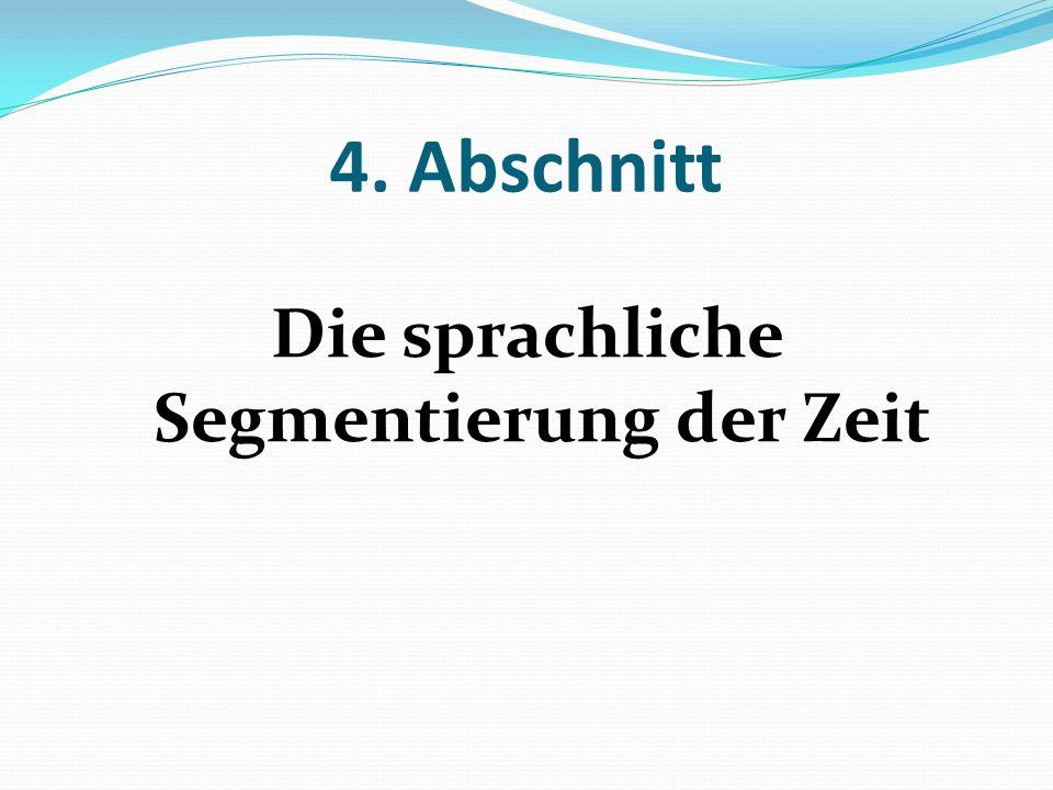 4. Abschnitt Die sprachliche Segmentierung der Zeit