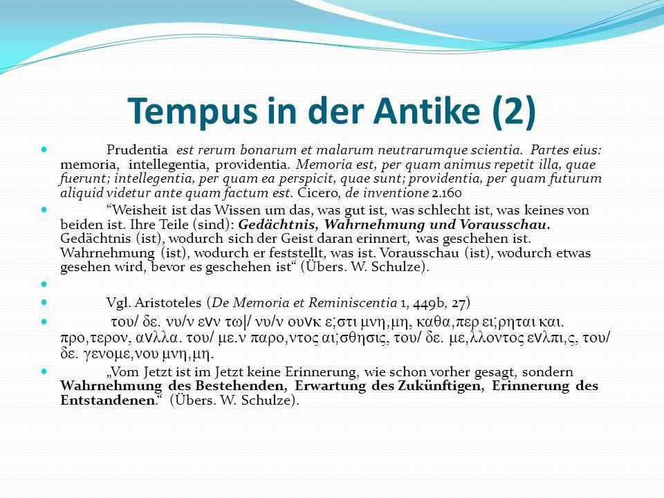 Tempus in der Antike (2) Prudentia est rerum bonarum et malarum neutrarumque scientia. Partes eius: memoria, intellegentia, providentia. Memoria est,