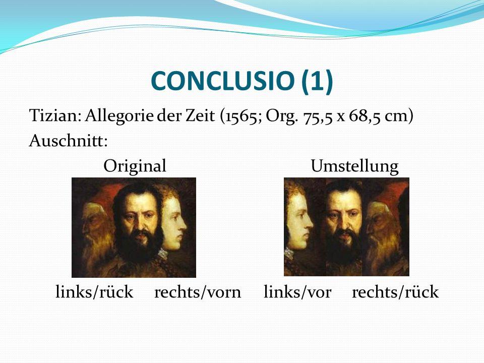 CONCLUSIO (1) Tizian: Allegorie der Zeit (1565; Org. 75,5 x 68,5 cm) Auschnitt: Original Umstellung links/rück rechts/vorn links/vor rechts/rück