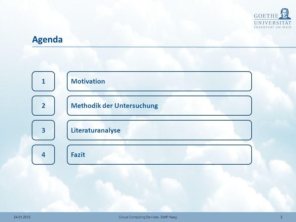 324.01.2012 Agenda Cloud Computing Services, Steffi Haag 1Motivation Methodik der Untersuchung Literaturanalyse Fazit 2 3 4