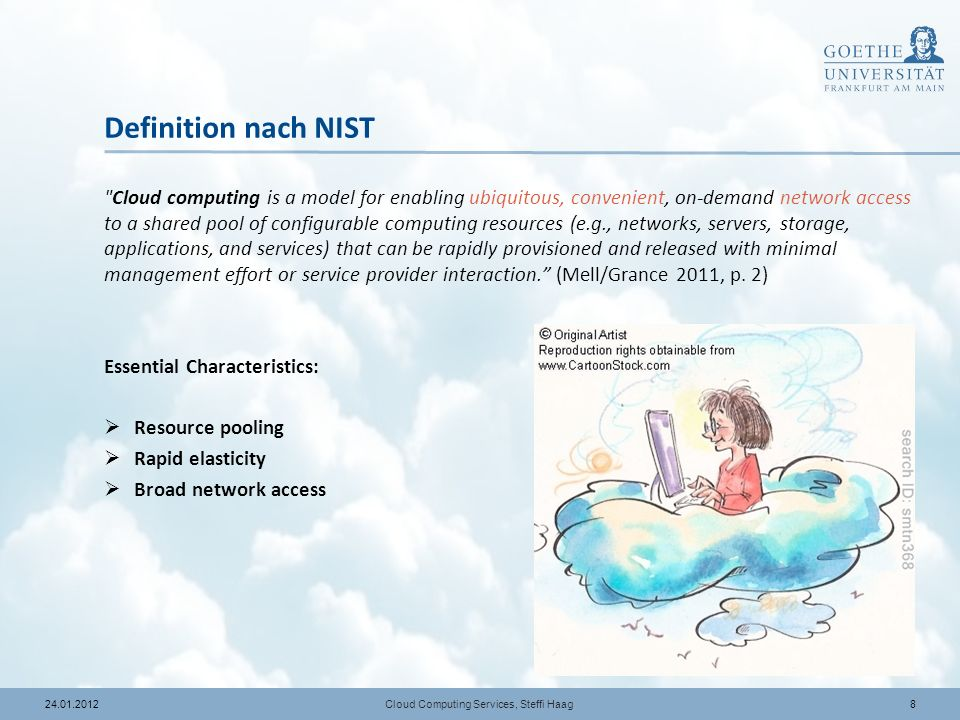 924.01.2012 Definition nach NIST Cloud computing is a model for enabling ubiquitous, convenient, on-demand network access to a shared pool of configurable computing resources (e.g., networks, servers, storage, applications, and services) that can be rapidly provisioned and released with minimal management effort or service provider interaction.
