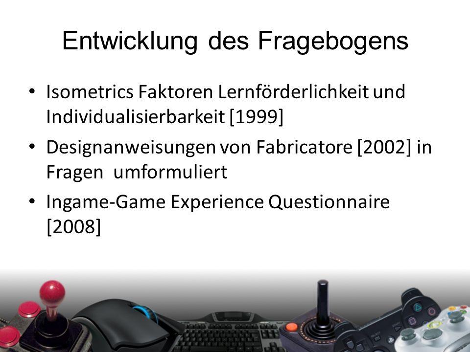 Entwicklung des Fragebogens Isometrics Faktoren Lernförderlichkeit und Individualisierbarkeit [1999] Designanweisungen von Fabricatore [2002] in Fragen umformuliert Ingame-Game Experience Questionnaire [2008]