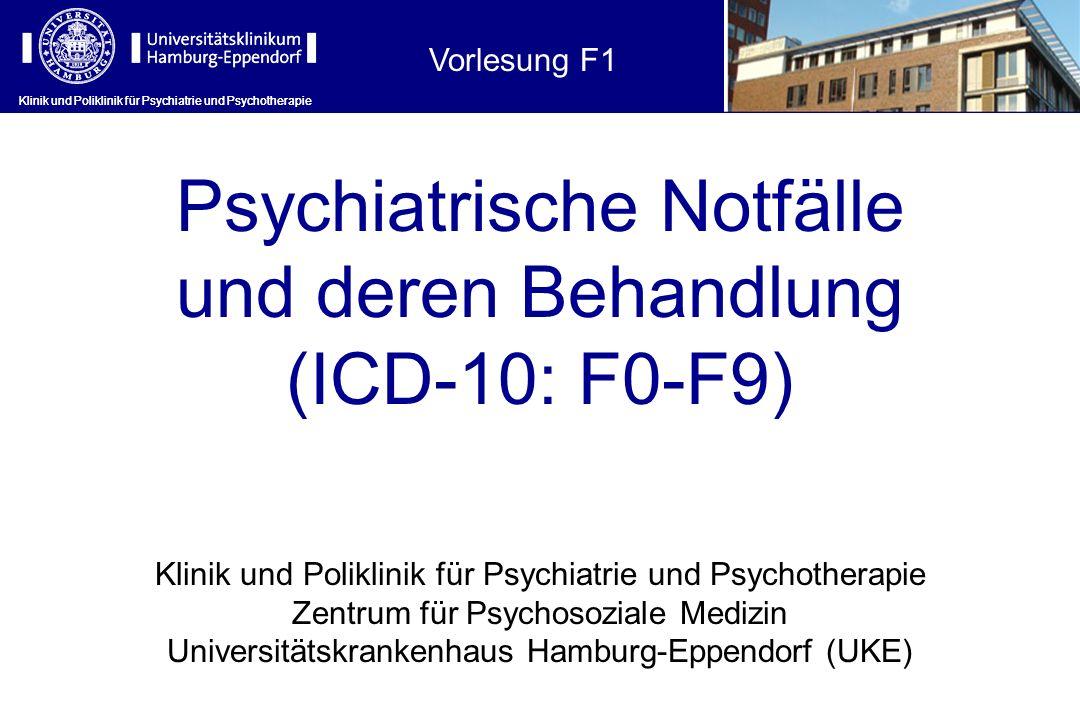 Klinik und Poliklinik für Psychiatrie und Psychotherapie Psychiatrische Notfälle und deren Behandlung (ICD-10: F0-F9) Klinik und Poliklinik für Psychi