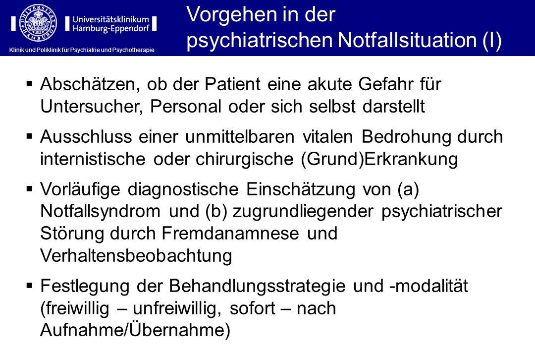 Klinik und Poliklinik für Psychiatrie und Psychotherapie Vorgehen in der psychiatrischen Notfallsituation (I) Abschätzen, ob der Patient eine akute Ge