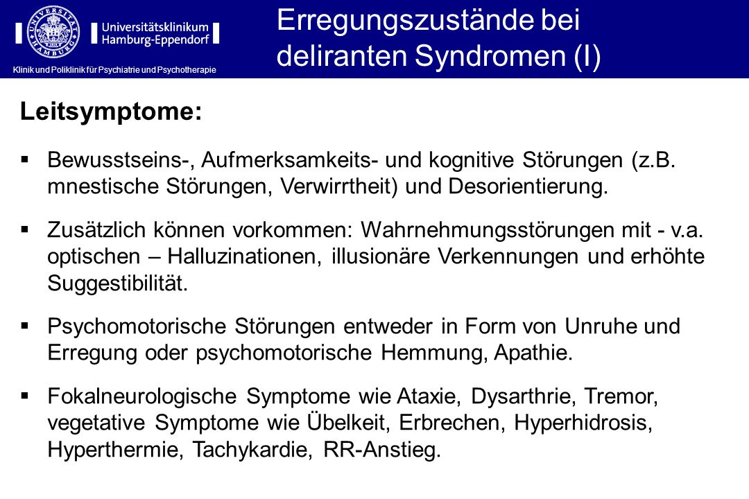 Klinik und Poliklinik für Psychiatrie und Psychotherapie Erregungszustände bei deliranten Syndromen (I) Bewusstseins-, Aufmerksamkeits- und kognitive