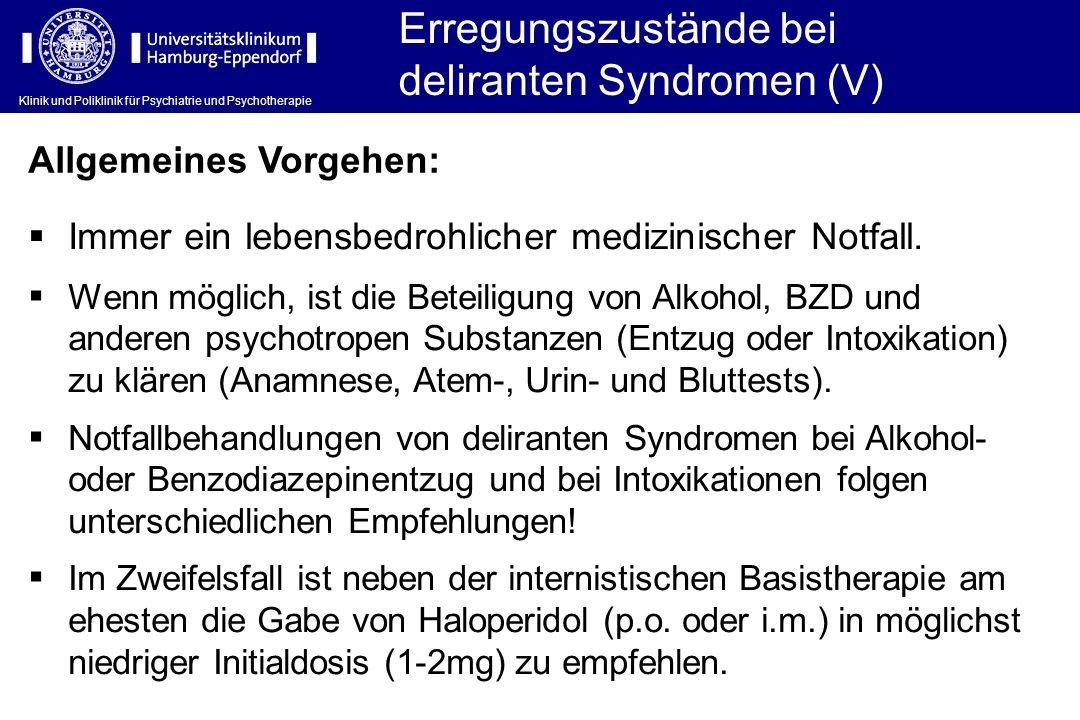 Klinik und Poliklinik für Psychiatrie und Psychotherapie Erregungszustände bei deliranten Syndromen (V) Immer ein lebensbedrohlicher medizinischer Not