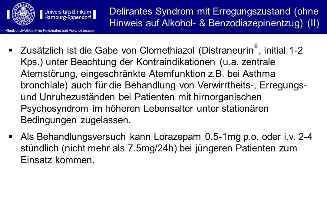 Klinik und Poliklinik für Psychiatrie und Psychotherapie Delirantes Syndrom mit Erregungszustand (ohne Hinweis auf Alkohol- & Benzodiazepinentzug) (II