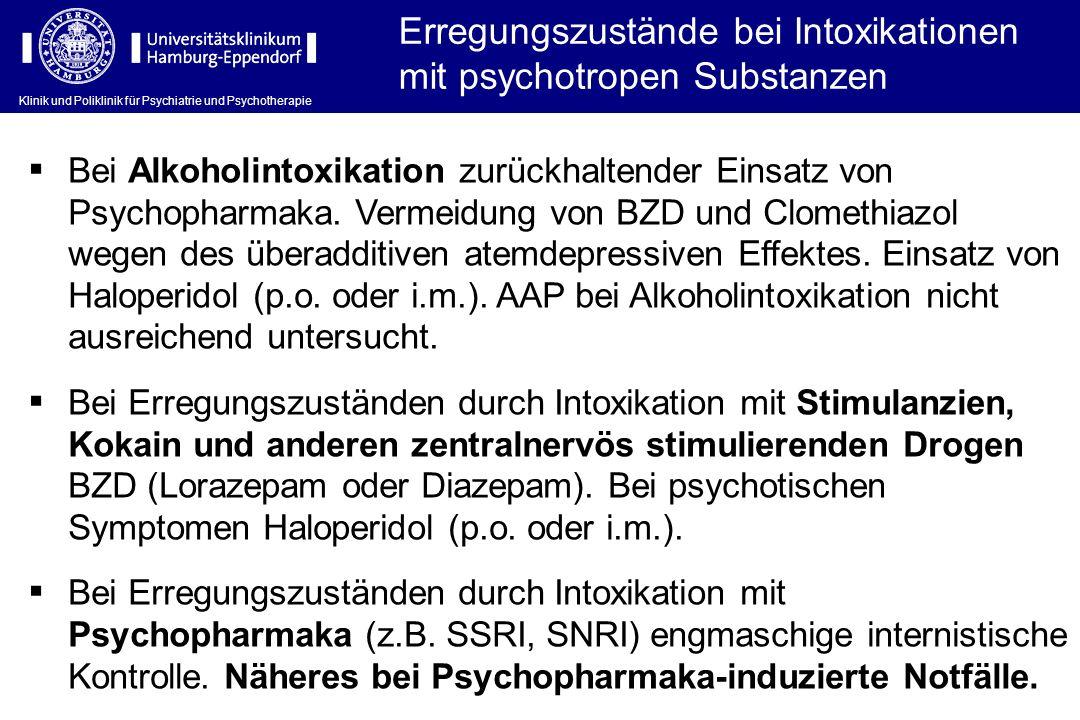 Klinik und Poliklinik für Psychiatrie und Psychotherapie Erregungszustände bei Intoxikationen mit psychotropen Substanzen Bei Alkoholintoxikation zurü