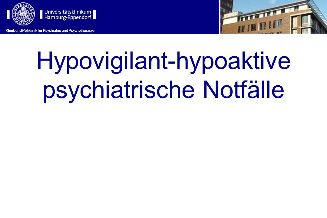 Klinik und Poliklinik für Psychiatrie und Psychotherapie Hypovigilant-hypoaktive psychiatrische Notfälle Klinik und Poliklinik für Psychiatrie und Psy
