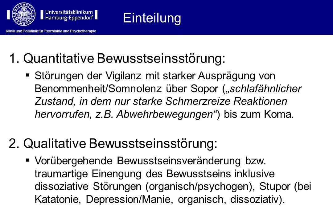 Einteilung 1. Quantitative Bewusstseinsstörung: Störungen der Vigilanz mit starker Ausprägung von Benommenheit/Somnolenz über Sopor (schlafähnlicher Z
