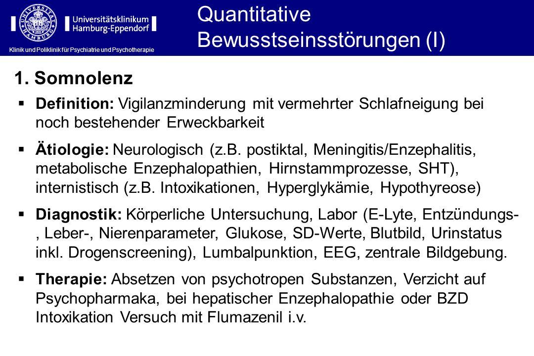 Klinik und Poliklinik für Psychiatrie und Psychotherapie Quantitative Bewusstseinsstörungen (I) Definition: Vigilanzminderung mit vermehrter Schlafnei