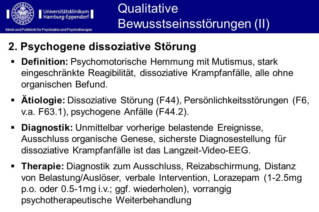 Klinik und Poliklinik für Psychiatrie und Psychotherapie Qualitative Bewusstseinsstörungen (II) 2. Psychogene dissoziative Störung Definition: Psychom