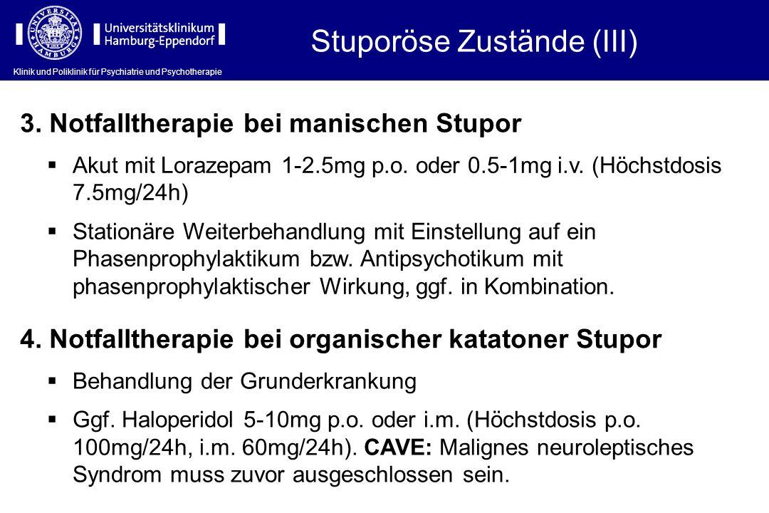 Klinik und Poliklinik für Psychiatrie und Psychotherapie Stuporöse Zustände (III) Akut mit Lorazepam 1-2.5mg p.o. oder 0.5-1mg i.v. (Höchstdosis 7.5mg