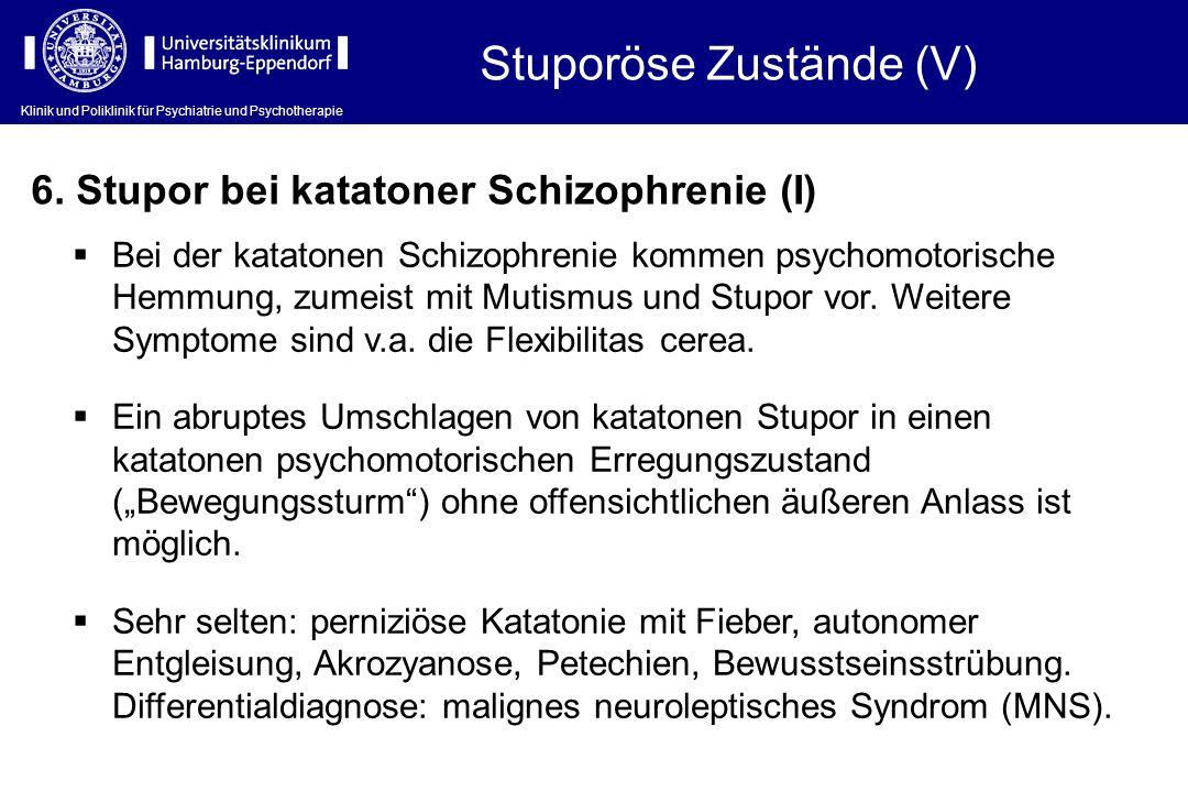 Klinik und Poliklinik für Psychiatrie und Psychotherapie Stuporöse Zustände (V) Bei der katatonen Schizophrenie kommen psychomotorische Hemmung, zumei