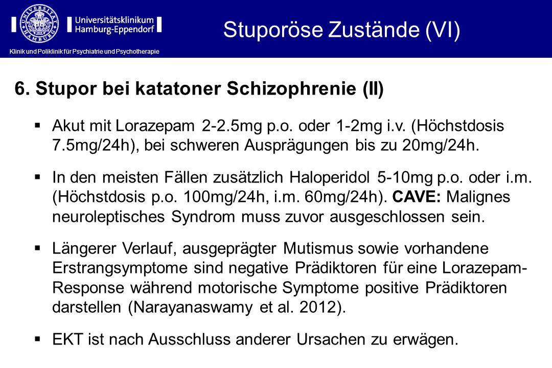Klinik und Poliklinik für Psychiatrie und Psychotherapie Stuporöse Zustände (VI) Akut mit Lorazepam 2-2.5mg p.o. oder 1-2mg i.v. (Höchstdosis 7.5mg/24