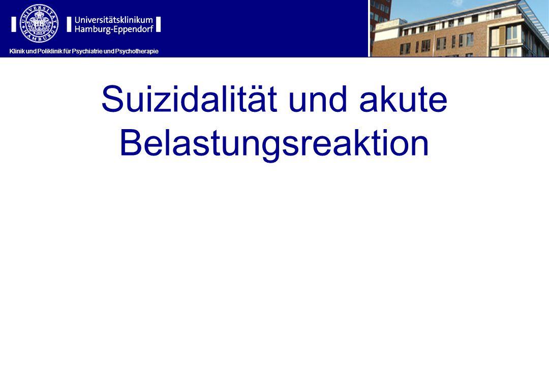 Klinik und Poliklinik für Psychiatrie und Psychotherapie Suizidalität und akute Belastungsreaktion Klinik und Poliklinik für Psychiatrie und Psychothe